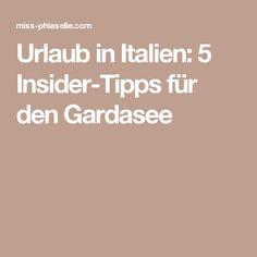Urlaub in Italien: 5 Insider-Tipps für den Gardasee