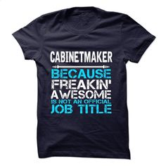 Cabinetmaker T Shirt, Hoodie, Sweatshirts - design your own t-shirt #fashion #style