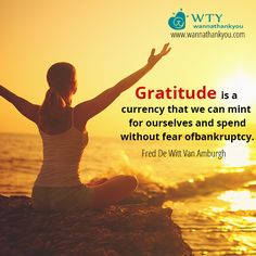 """#Gratitude is a currency that we can mint for ourselves and spend without fear of bankruptcy."" Fred De Witt Van Amburgh Now you have a chance to express your heartfelt gratitude through our website www.wannathankyou.com #WannaThankYou #WTY"