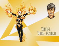 Sunfire (Shiro Yoshida) is a temperamental and arrogant Japanese mutant who can generate superheated plasma and fly. Not suited for teamwork, Sunfire was only briefly a member of the X-Men and has kept limited ties to the team since. Powers: Generation of nuclear fire, flight by jet propulsion, absorption of and immunity to various kinds of radiation.