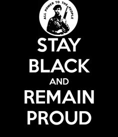 Stay Black and Remain Proud