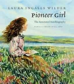 Pioneer Girl...'Little House,' Big demand for the newly released autobiography of Laura's life. Never Underestimate Laura Ingalls Wilder.