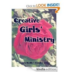 Creative Girls Ministry: your guide to starting and running a girls' ministry