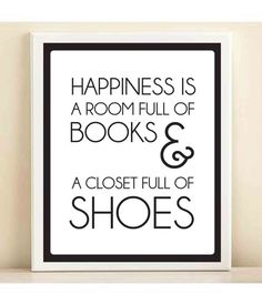 Happiness is a room full of books and a closet full of shoes