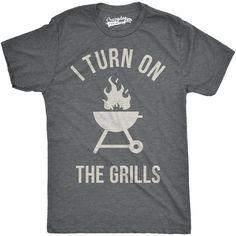f2a30cc6b5 I Turn On The Grills T-Shirt. Camping HumorCamping LifeFunny CampingFunny  ShirtsTee ShirtsGrillingT Shirts For WomenBirthday ShirtsMens Tops