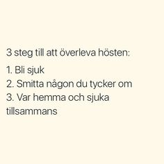 "Se foton och videoklipp från SITUATIONER (@situationer) på Instagram ""3 steps to survive the fall: 1. Get sick 2. Infect someone you like 3. Stay home and be sick together."" Aa Quotes, True Quotes, Best Quotes, Swedish Quotes, Qoutes About Love, Perfect Word, Meaning Of Life, Good Thoughts, True Words"