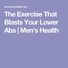 The Exercise That Blasts Your Lower Abs | Men's Health