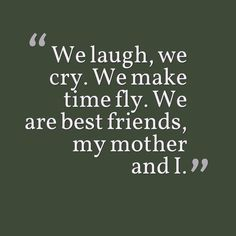 We laugh, we cry. We make time fly. We are best friends, my mother and I. Here are some lovely quotes for mother daughter quotes to inspire you. You can check mother daughters quotes, mother daughter quotes sayings and funny mother daughter quotes. Mum Quotes From Daughter, Inspirational Mother Daughter Quotes, Love My Mom Quotes, Daughter Quotes Funny, My Best Friend Quotes, Happy Mother Day Quotes, Mommy Quotes, Single Mom Quotes, Mother Daughters