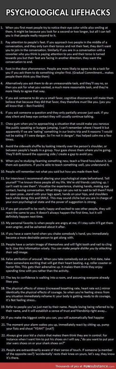 Psychological lifehacks to give you an advantage, #17 really works Could be considered manipulation but I like to call it intelligent living :)