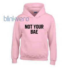 not your bae hoodie girls and mens hoodies unisex adult