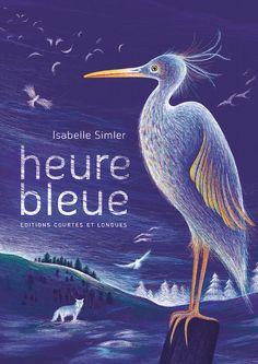 L'heure bleue / Isabelle Simler . - Editions Courtes et Longues, 2015