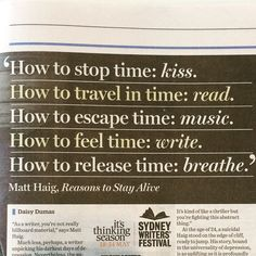 How to STOP Time: Kiss How to TRAVEL in Time: Read How to ESCAPE Time: Music How to FEEL Time: Write How to RELEASE Time: Breathe ~ Matt Haig, Reasons to Stay Alive