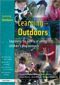 Learning Outdoors: Improving the Quality of Young Children's Play Outdoors: Helen Bilton, Karen James, Ann Wilson, Maggie Woonton: 9781843123507: Elementary Education: Amazon Canada