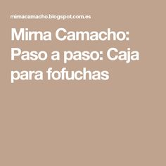 Mirna Camacho: Paso a paso: Caja para fofuchas