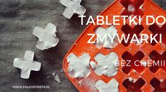 Tabletki do zmywarki bez chemii Kitchen Hacks, Gluten Free Recipes, Cleaning, Diy, Paleo, Handmade, Do It Yourself, Bricolage, Beach Wrap