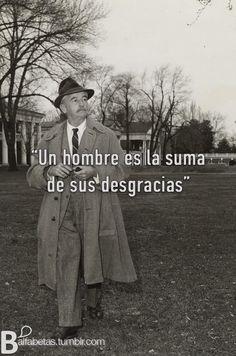 """Un hombre es la suma de sus desgracias""  ― William Faulkner"
