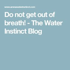 Do not get out of breath! - The Water Instinct Blog