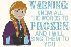 Anna Warning I Know All The Words To Frozen Embroidery for Machine Design 3 Sizes