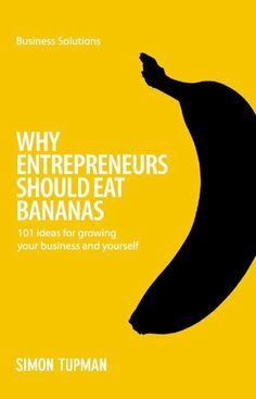 Business Solutions Series: Why Entrepreneurs Should Eat Bananas by Simon Tupman. $3.20. Author: Simon Tupman. 192 pages. Publisher: Marshall Cavendish Business (August 3, 2012)