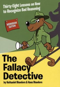 The Fallacy Detective: Thirty-eight Lessons on How to Recognize Bad Reasoning, 2015 Edition  -     By: Nathaniel Bluedorn, Hans Bluedorn