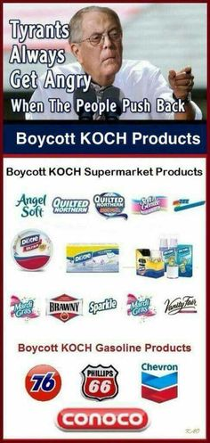 These Koch suckers are just evil incarnate. THEY are the ones we need to cull, not the folks working in their companies. Go to the root cause of the cancer snd cut it away!
