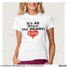 It's All About The Heart T-shirt with Love written in Pink text inside big Red Heart.  Available in all shirt styles and sizes Baby to Adult!  Original Slogan and Graphic Artwork © TamiraZDesigns via:  www.zazzle.com/tamirazdesigns*