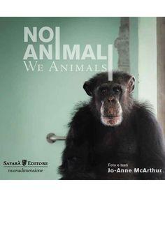 Noi Animali / We Animals Autore: Jo-Anne McArthur Traduzione: Cristina Pascotto Genere: Saggistica – fotografia Uscita: maggio 2015 Pagine: 252 Lingua: Italiano Isbn: 978-88-6958-001-7 Editore: Safarà