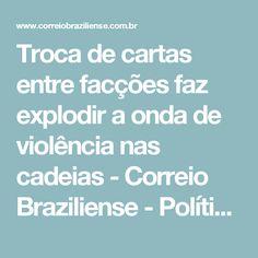 Troca de cartas entre facções faz explodir a onda de violência nas cadeias - Correio Braziliense - Política e Brasil