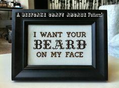 Yup. PATTERN  I Want Your Beard On My Face  by BeefcakeCraftArcade, $4.00