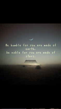 Be humble...