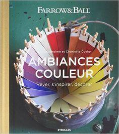Amazon.fr - Ambiances couleur : Rêver, s'inspirer, décorer - Collectif, Joa Studholme, Charlotte Cosby, James Merrell, Danielle Lafarge - Livres