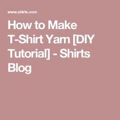 How to Make T-Shirt Yarn [DIY Tutorial] - Shirts Blog