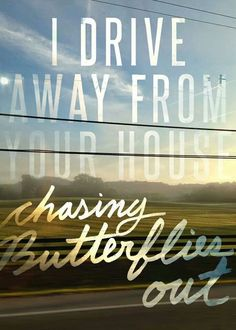 I drive away from your house chasing butterflies out ❤❤ Dan+Shay