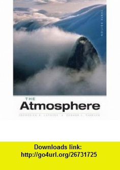The Atmosphere An Introduction to Meteorology (10th Edition) (9780131874626) Frederick K. Lutgens, Edward J. Tarbuck, Dennis Tasa , ISBN-10: 0131874624  , ISBN-13: 978-0131874626 ,  , tutorials , pdf , ebook , torrent , downloads , rapidshare , filesonic , hotfile , megaupload , fileserve