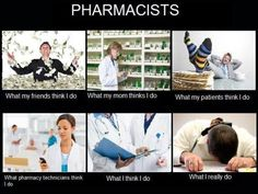 "lmfao... especially at ""what pharmacy technicians think i do"" because i have worked with some pharmacists who do just that!"