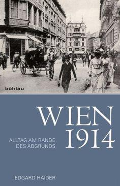 Wien 1914 Alltag am Rande des Abgrunds
