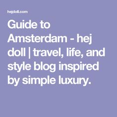Guide to Amsterdam - hej doll | travel, life, and style blog inspired by simple luxury.