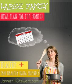 Large Family Meal Planning for the Month including meal ideas for planning breakfasts, lunches, dinners, and snacks for your large family!