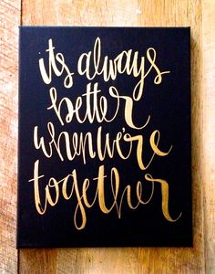 It's always better when we're together- Jack Johnson lyrics, hand lettered canvas, black and gold, wedding decor, calligraphy, home decor