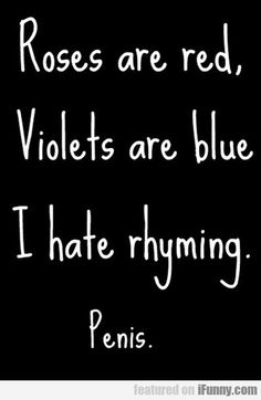 Roses Are Red, Violets Are Blue, I Hate Rhyming...