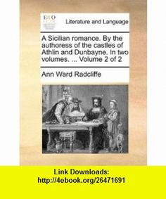 A Sicilian romance. By the authoress of the castles of Athlin and Dunbayne. In two volumes. ...  Volume 2 of 2 (9781170441398) Ann Ward Radcliffe , ISBN-10: 1170441394  , ISBN-13: 978-1170441398 ,  , tutorials , pdf , ebook , torrent , downloads , rapidshare , filesonic , hotfile , megaupload , fileserve