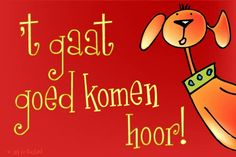 """Gratis e-card: """"Tkomt goed"""" - E Cards, Greeting Cards, Get Well Soon Quotes, Courage Quotes, Dutch Quotes, Cards For Friends, Jokes Quotes, Tutorial, Compliments"""