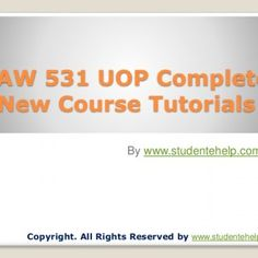 LAW 531 UOP Complete New Course Tutorials By www.studentehelp.com Copyright. All Rights Reserved by www.studentehelp.com   LAW 531 UOP Complete New Course. http://slidehot.com/resources/law-531-uop-complete-new-course-tutorials.37753/