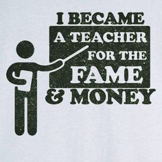I Became a Teacher for the Fame & Money Funny by Ravenchicstudio, $17.99