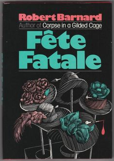 For sale fete fatale robert barnard hardback book 1985 charles scribners sons out of print emorys memories. Fiction Books, Satire, Cage, Sons, Mystery, Author, Jacket, My Son, Writers