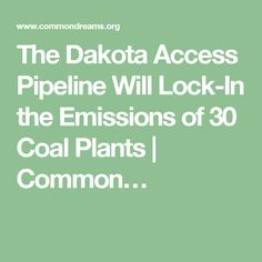 The Dakota Access Pipeline Will Lock-In the Emissions of 30 Coal Plants | Common…