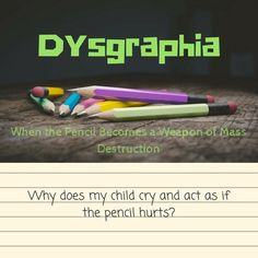 Dysgraphia- When the