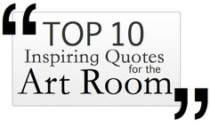 Top 10 Inspiring Quotes for the Art Room