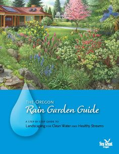The Oregon rain garden guide : a step-by-step guide to landscaping for clean water and healthy streams, by the Oregon State University, Sea Grant College Program