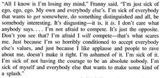 aseaofquotes: J. Salinger, Franny and Zooey Writing Quotes, Book Quotes, Words Quotes, Wise Words, Sayings, Im Losing My Mind, Lose My Mind, V Quote, Jd Salinger